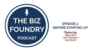 The Biz Foundry Podcast, Episode 2: Before Starting Up