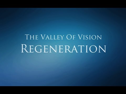 The Valley of Vision - Regeneration (Redemption & Reconciliation)