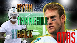 RYAN TANNEHILL OFFICIALLY BACK! WHY AM I SO EXCITED?! MIAMI DOLPHINS OTAS DAY 1!  | @1KFLeXin