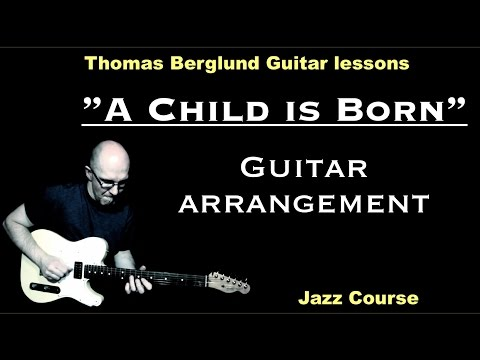 "A Child is born ""guitar arrangement"" - Jazz Guitar lessons - Watch and Learn"