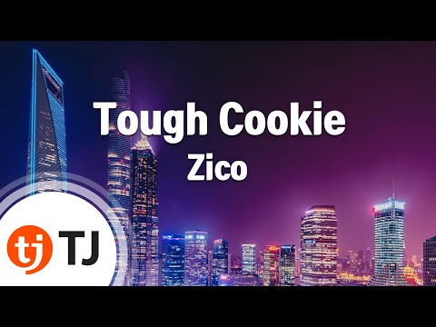 Tough Cookie_Zico(Feat.Don Mills) 지코(Feat.Don Mills)_TJ노래방 (Karaoke/lyrics/romanization/KOREAN)