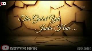 Tha Galat Mai Jaanta Hu | Whatsapp Status || 2K18||
