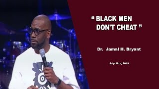 Dr. Jamal H. Bryant, BLACK MEN DON'T CHEAT - July 28th, 2019