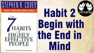 The Seven 7 Habits of Highly Effective people Stephan Covey Habit 2 begin end in mind