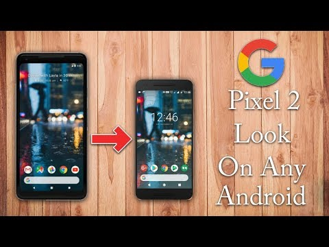 How to get Google Pixel 2 look on any Android Phone !