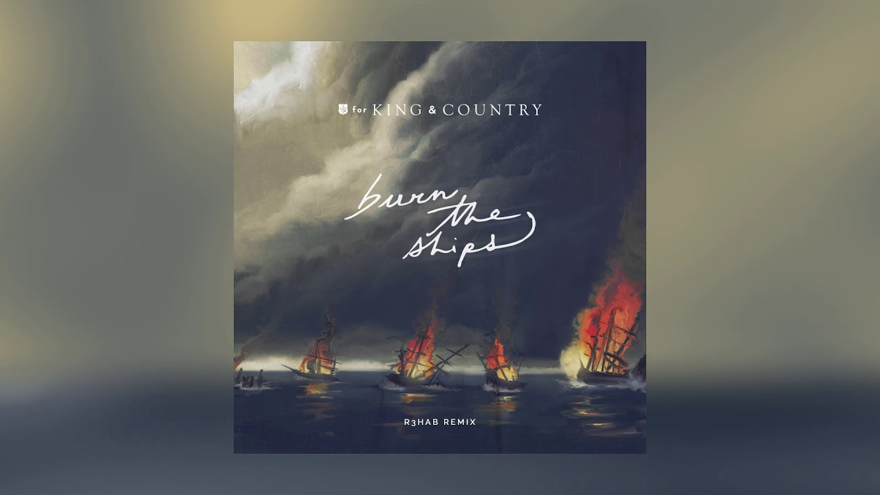 for KING & COUNTRY - Burn The Ships (R3HAB Remix)