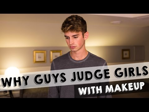 Why Guys Judge Girls With Makeup
