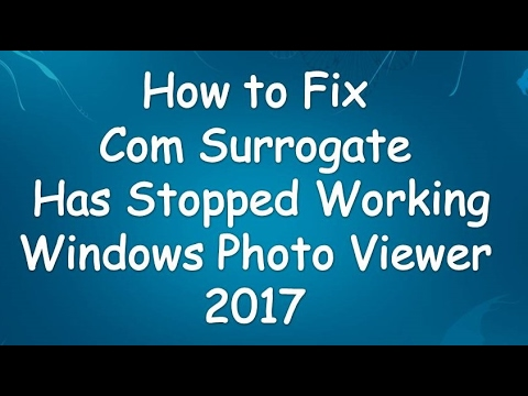 How To Fix Com Surrogate Has Stopped Working 2017