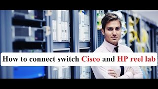 how to connect switch cisco and HP reel lab