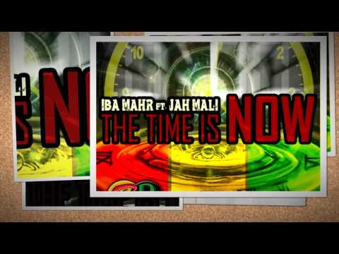 IBA MAHR - THE TIME IS NOW FEAT JAH MALI (BORN ROLLIN PRODUCTION)