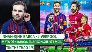 TIN THỂ THAO 1/5 | Nhận định Barca - Liverpool, Mata đến Barca, Bale ở lại Real,Suarez nghỉ hết mùa