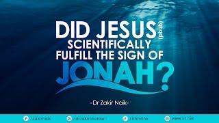 DID JESUS (PBUH) SCIENTIFICALLY FULFILL THE SIGN OF JONAH? - DR ZAKIR NAIK