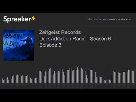 Dark Addiction Radio - Season 6 - Episode 3 (part 6 of 8)