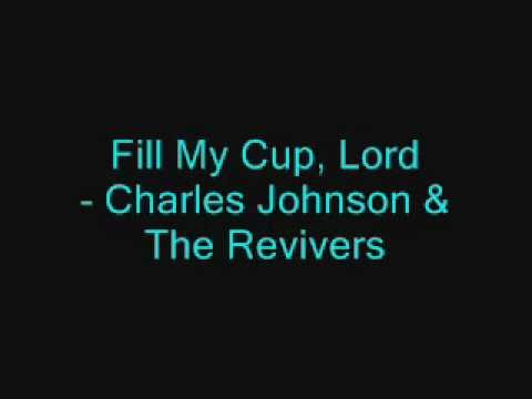 Fill My Cup Lord - Charles Johnson & The Revivers