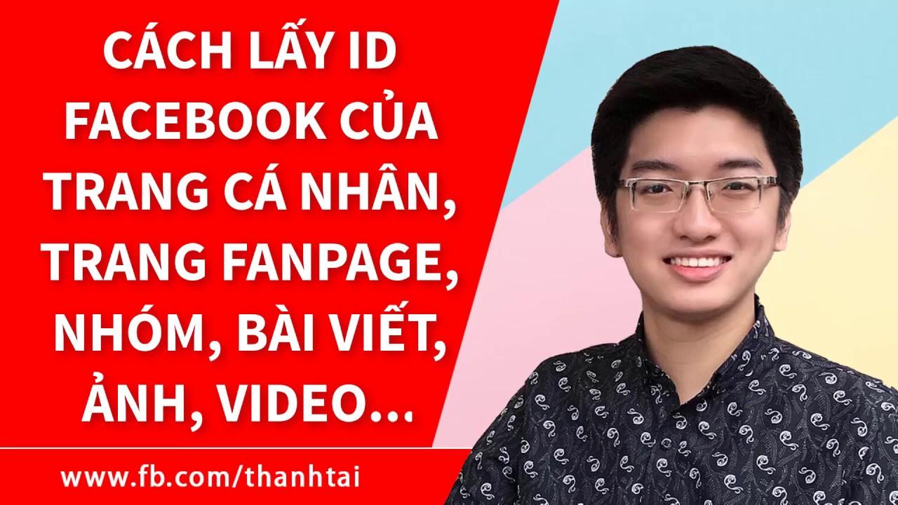 Cách lấy ID Facebook, trang cá nhân profile, group nhóm, trang fanpage, id hình ảnh, video, status