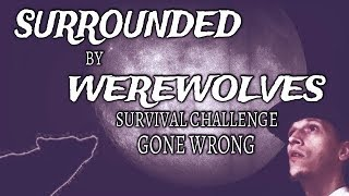 SURROUNDED BY WEREWOLVES ! SURVIVAL CHALLENGE GONE WRONG !