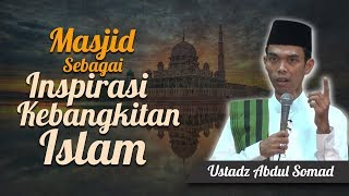 Ustadz Abdul Somad - Masjid Sebagai Inspirasi Kebangkitan Islam