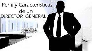 1.3 Perfil y características de un Director General