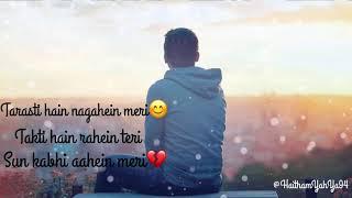 Tarasti Hain Nagahein meri | Ghalat Fehmi lyrics | status | love | Asim Azhar.mp3