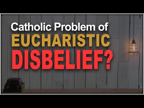 Why Don't Catholics believe in the Eucharist?