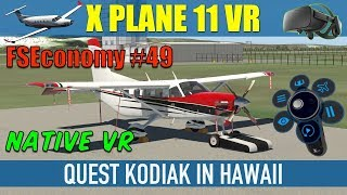 X Plane 11 Native VR FSEconomy #49 Quest Kodiak In Hawaii Oculus Rift