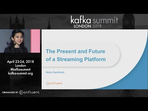 Neha Narkhede | Kafka Summit 2018 Keynote (The Present and Future of the Streaming Platform) London