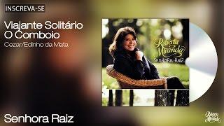 Roberta Miranda - Viajante Solitário - O Comboio - Senhora Raiz - [Áudio Oficial]