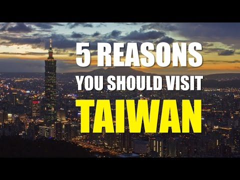 The 5 Reasons Why You Should Visit Taiwan!
