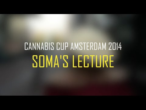 Amsterdam Cannabis Cup 2014 | Soma's Lecture