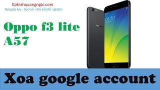 Oppo f3 lite A57 | xóa tài khoản google account oppo A57