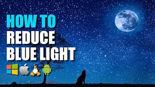 How to Reduce Blue Light (To Protect Your Eyes and Sleep Better)