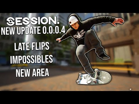 New Session UPDATE - Late Flips, Impossibles, New Area and more! | Update 0.0.0.4