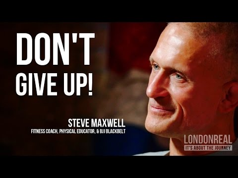 DON'T GIVE UP - Steve Maxwell