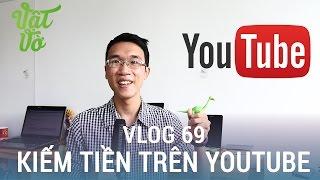 [Vlog 69] Kiếm tiền trên Youtube thế nào? chia sẻ định hướng làm Youtube