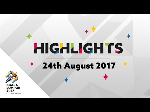 29th SEA Games   Kuala Lumpur 2017 Daily Highlights - 24/08/2017