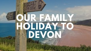 Our Family Holiday to Devon