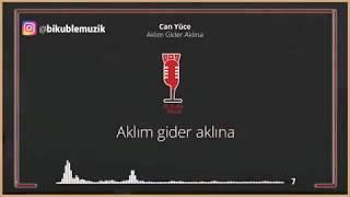 CAN YÜCE - AKLIM GİDER AKLINA (SÖZLERİYLE)