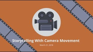 Storytelling With Camera Movement [Webinar Recording]