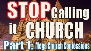 Stop Calling it Church Part 1: Mega Church Confessional