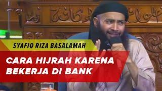 Bagaimana Cara Kita Hijrah, Karena Bekerja di Bank ? Ustadz Syafiq Riza Basalamah