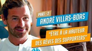 André Villas Boas l «Etre à la hauteur des rêves des supporters» Partie 2