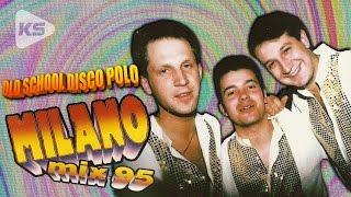 MILANO - MIX 95 (OLD SCHOOL DISCO POLO)