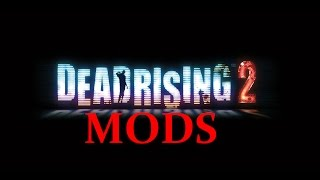 How to get: Dead Rising 2 - PC - MODS