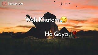 Hum Mein Tum Mein Jo Tha Whatsapp status 30 second video 💔 heart broken 💔 new 2018 30 second video