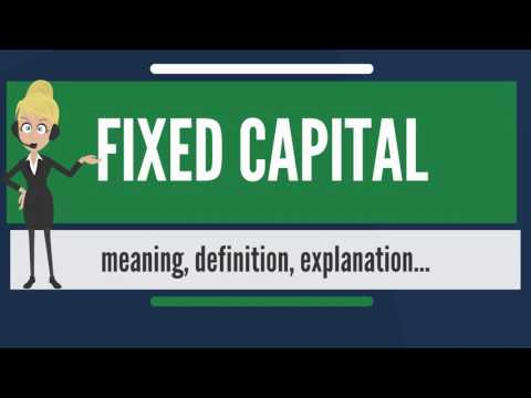 What is FIXED CAPITAL? What does FIXED CAPITAL mean? FIXED CAPITAL meaning, definition & explanation