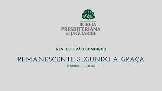 Remanescente segundo a Graça | Gn. 11:10-32 | Rev. Estevão Domingos (IPJaguaribe)