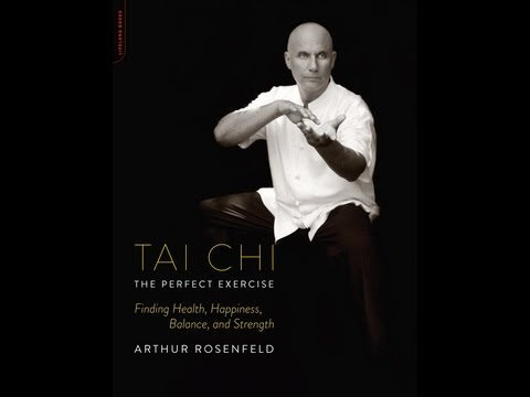Arthur Rosenfeld Explains Why Tai Chi Is The Perfect Exercise
