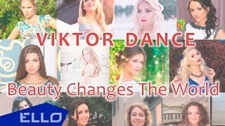 Viktor Dance - Beauty Changes The World / ELLO UP^ /
