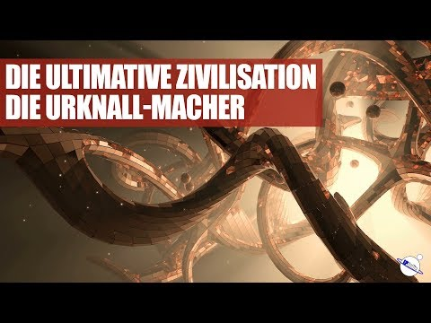 Die ultimative Zivilisation - Die Urknall-Macher