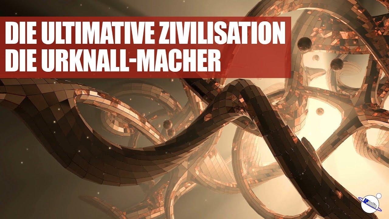Die ultimative Zivilisation - Die Urknall-Macher